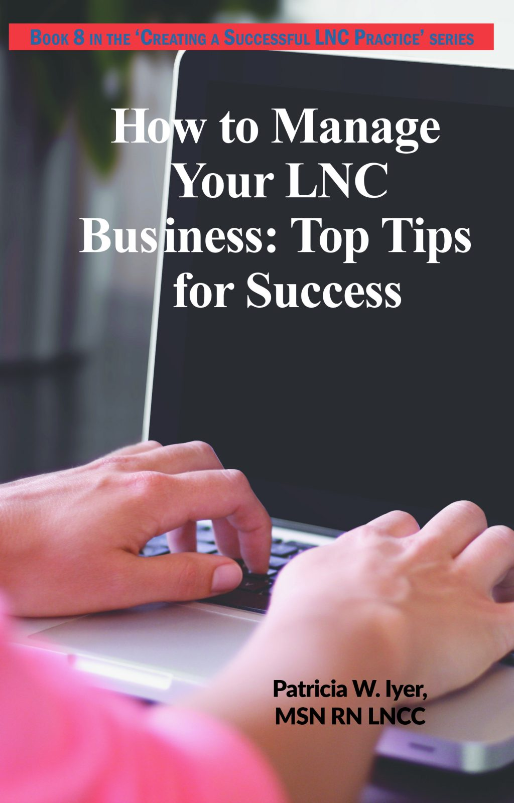 How to Manage Your LNC Business and Clients: Top Tips for Success