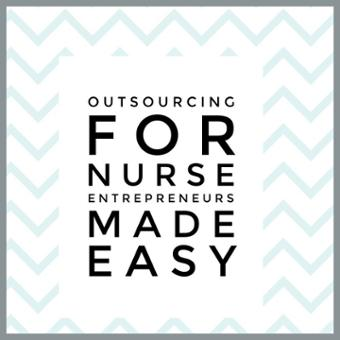 Outsourcing for Nurse Entrepreneurs Made Easy