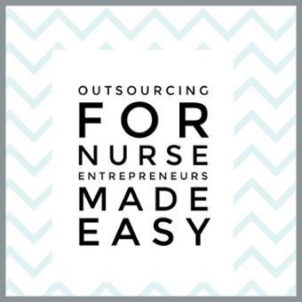 Outsourcing for Nurse Entrepreneurs Made Easy