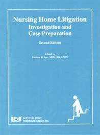 Nursing Home Litigation: Investigation and Case Preparation