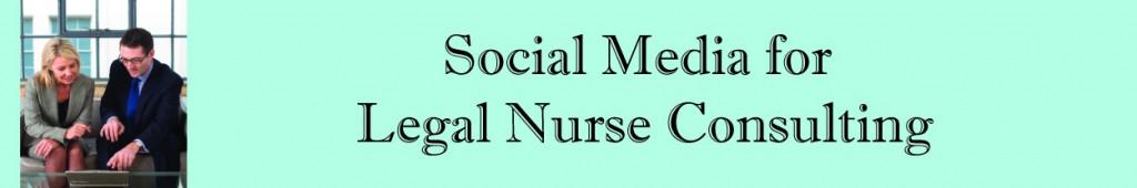 Social Media for Legal Nurse Consultants